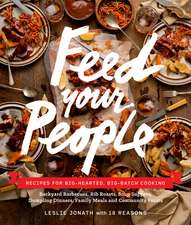 Feed Your People: Recipes for Big-Hearted, Big-Batch Cooking