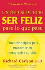 Usted Si Puede Ser Feliz Pase Lo Que Pase:  Cinco Principios Para Mantener En Perspectiva Su Vida, You Can Be Happy No Matter What, Spanish-Language Ed