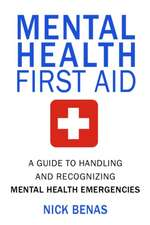 Mental Health First Aid: A Guide to Handling and Recognizing Mental Health Emergencies