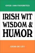Irish Wit, Wisdom & Humor: Over 1000 Favorites