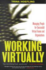 Working Virtually:  Managing People for Successful Virtual Teams and Organizations