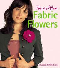 Fun-To-Wear Fabric Flowers:  Simple Techniques for Beautiful Jewelry