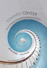 Toward Center: The Art of Being for Musicians, Actors, Dancers, and Teachers