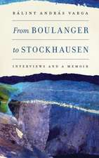 From Boulanger to Stockhausen – Interviews and a Memoir