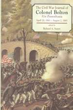 The Civil War Journals Of Colonel Bolton: 51st Pennsylvania April 20, 1861- August 2, 1865