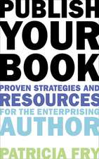 Publish Your Book: Proven Strategies and Resources for the Enterprising Author