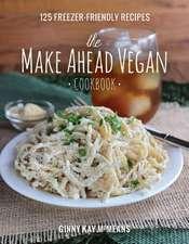 The Make Ahead Vegan Cookbook – 125 Freezer–Friendly Recipes