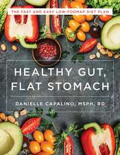 Healthy Gut, Flat Stomach – The Fast and Easy Low–FODMAP Diet Plan
