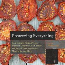 Preserving Everything: Can, Culture, Pickle, Freeze, Ferment, Dehydrate, Salt, Smoke, and Store Fruits, Vegetables, Meat, Milk, and More