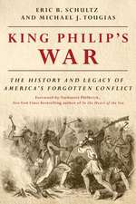 King Philip`s War – The History and Legacy of America`s Forgotten Conflict