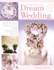 Crafting A Dream Wedding: Quick & Easy Projects and Creative Ideas
