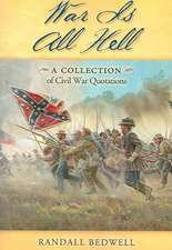 War Is All Hell:  A Collection of Civil War Facts and Quotes