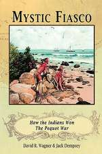 Mystic Fiasco How the Indians Won the Pequot War:  And Other Writings on the Killings at Weymouth Colony