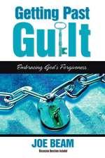 Getting Past Guilt: Embracing God's Forgiveness
