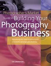 The Photographer's Market Guide to Building Your Photography Business:  Everything You Need to Know to Run a Successful Photography Business