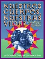 Nuestros Cuerpos, Nuestras Vidas:  La Guia Definitiva Para La Salud de La Mujer Latina