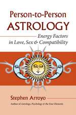Person-To-Person Astrology:  Energy Factors in Love, Sex & Compatability