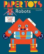 Paper Toys - Robots: 12 Robots in Paper to Build