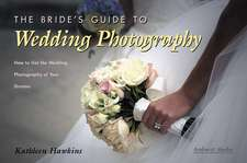The Bride's Guide To Wedding Photography: How to get the Wedding Photography of your Dreams