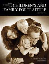 Digital Photography For Children's And Family Portraiture: Second Edition