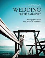 Professional Wedding Photography: Techniques & Images from Master Photographers