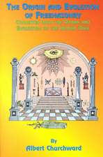 The Origin and Evolution of Freemasonry:  Connected with the Origin and Evolution of the Human Race