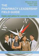 The Pharmacy Leadership Field Guide:  Cases and Advice for Everyday Situations