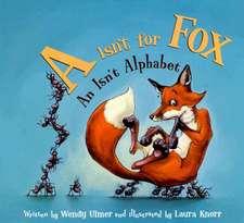 """""""A"""" Isn't for Fox:  An Isn't Alphabet"""