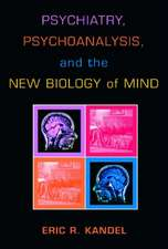 Psychiatry, Psychoanalysis, and the New Biology of Mind