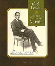C. S. Lewis:  The Man Who Created Narnia