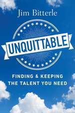 Unquittable: Finding & Keeping the Talent You Need