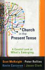 Church in the Present Tense:  A Candid Look at What's Emerging