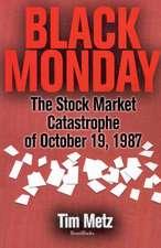 Black Monday:  The Stock Market Catastrophe of October 19, 1987 the Stock Market Catastrophe of October 19, 1987