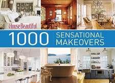 House Beautiful 1000 Sensational Makeovers
