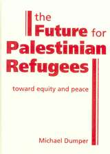 Dumper, M:  The Future for Palestinian Refugees