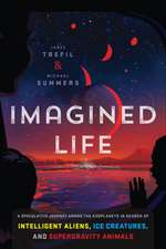 Imagined Life: A Speculative Scientific Journey Among the Exoplanets in Search of Intelligent Aliens, Ice Creatures, and Supergravity