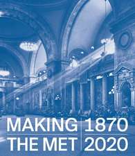 Making The Met, 1870-2020