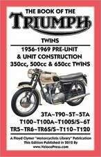 Book of the Triumph Twins 1956-1969 Pre-Unit & Unit Construction 350cc, 500cc & 650cc Twins