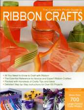 The Complete Photo Guide to Ribbon Crafts:  All You Need to Know to Craft with Paper * the Essential Reference for Novice and Expert Paper Crafters * Pa