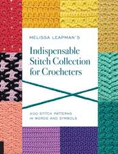 Melissa Leapman's Indispensable Stitch Collection for Crocheters:  Fresh New Designs for Hats, Scarves, Cowls, Shawls, Handbags, Jewelry, and More