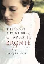 The Secret Adventures Of Charlotte Bronte: A Novel