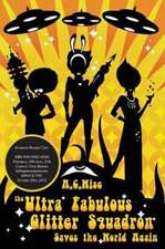 The Ultra Fabulous Glitter Squadron Saves the World Again:  A Novel of the Civil War