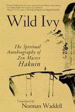 Wild Ivy:  The Spiritual Autobiography of Zen Master Hakuin