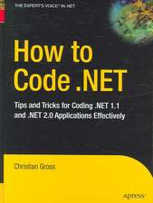 How to Code .NET: Tips and Tricks for Coding .NET 1.1 and .NET 2.0 Applications Effectively