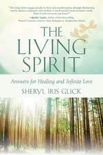 The Living Spirit: Answers for Healing and Infinite Love