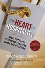 The Heart of Hospitality: Great Hotel and Restaurant Leaders Share Their Secrets