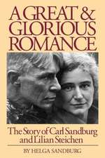 A Great and Glorious Romance:  The Story of Carl Sandburg and Lilian Steichen