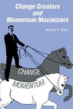 Change Creators and Momentum Maximizers:  A Different View of Management's Role