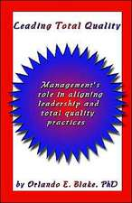 Leading Total Quality:  Management's Role in Aligning Leadership & Total Quality Practice