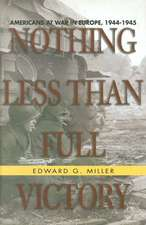 Nothing Less Than Full Victory:  Americans at War in Europe 1944-1945
